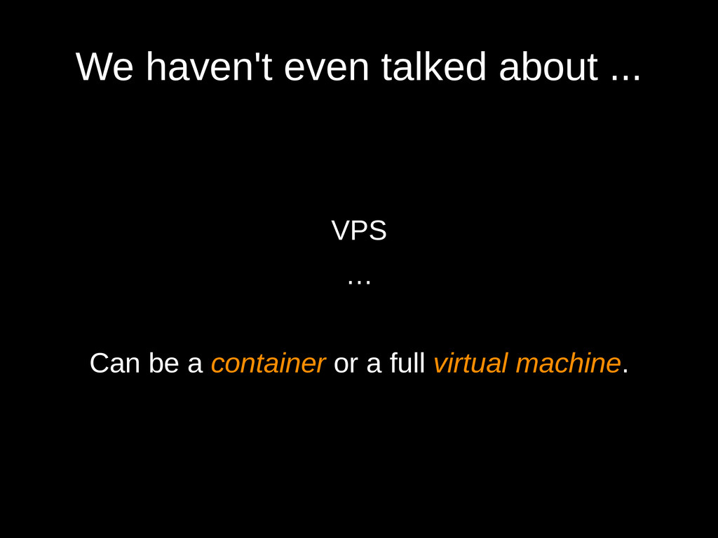 We haven't even talked about ... VPS … Can be a...
