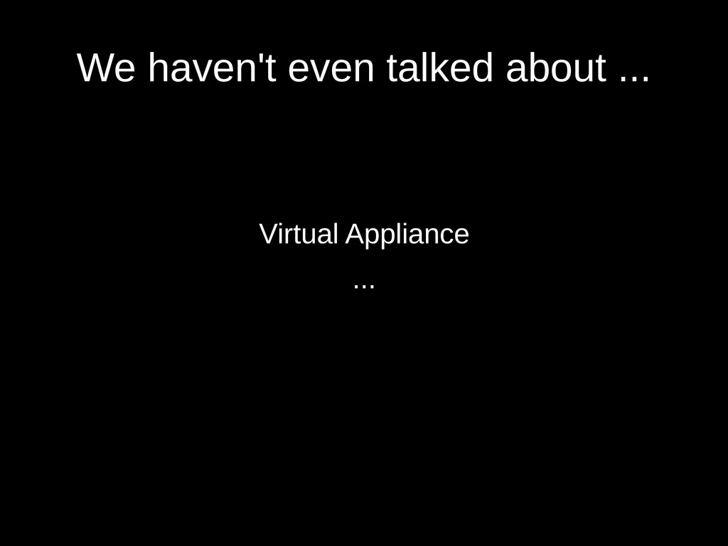 We haven't even talked about ... Virtual Applia...