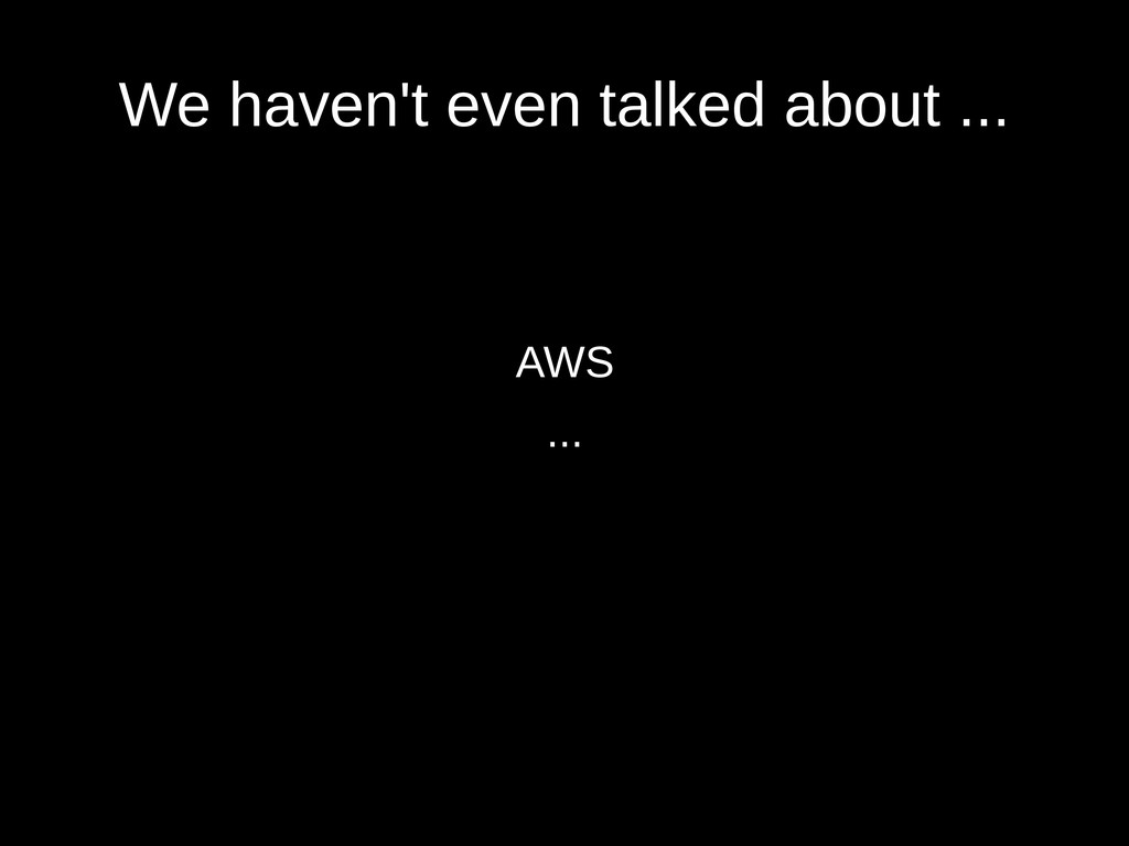 We haven't even talked about ... AWS ...