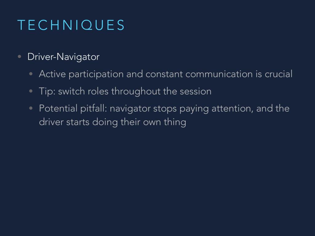 T E C H N I Q U E S • Driver-Navigator • Active...