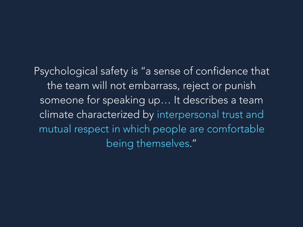 Psychological safety is ''a sense of confidence...