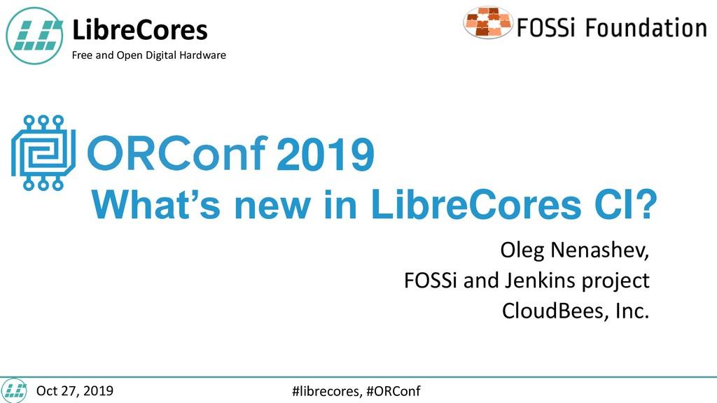 #librecores, #ORConf Oct 27, 2019 LibreCores Fr...