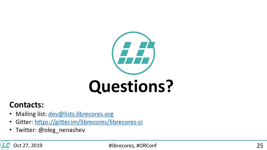 #librecores, #ORConf Oct 27, 2019 Questions? Co...