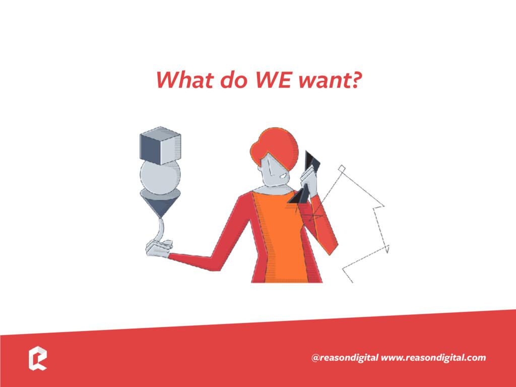 www.reasondigital.com @reasondigital What do WE...