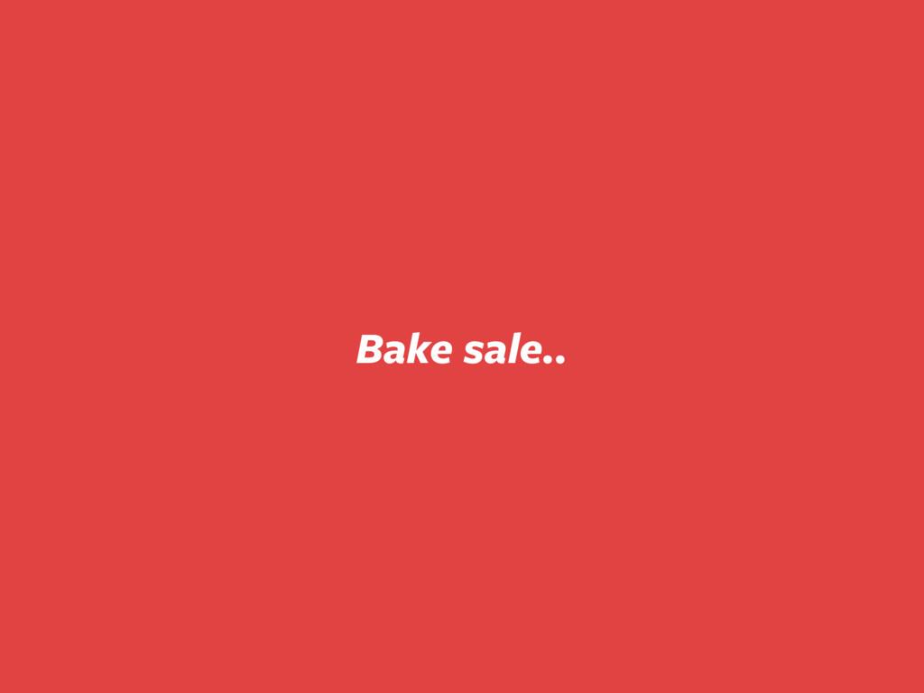 Bake sale..