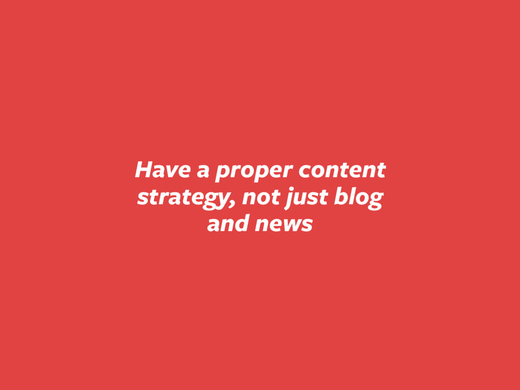 Have a proper content strategy, not just blog a...