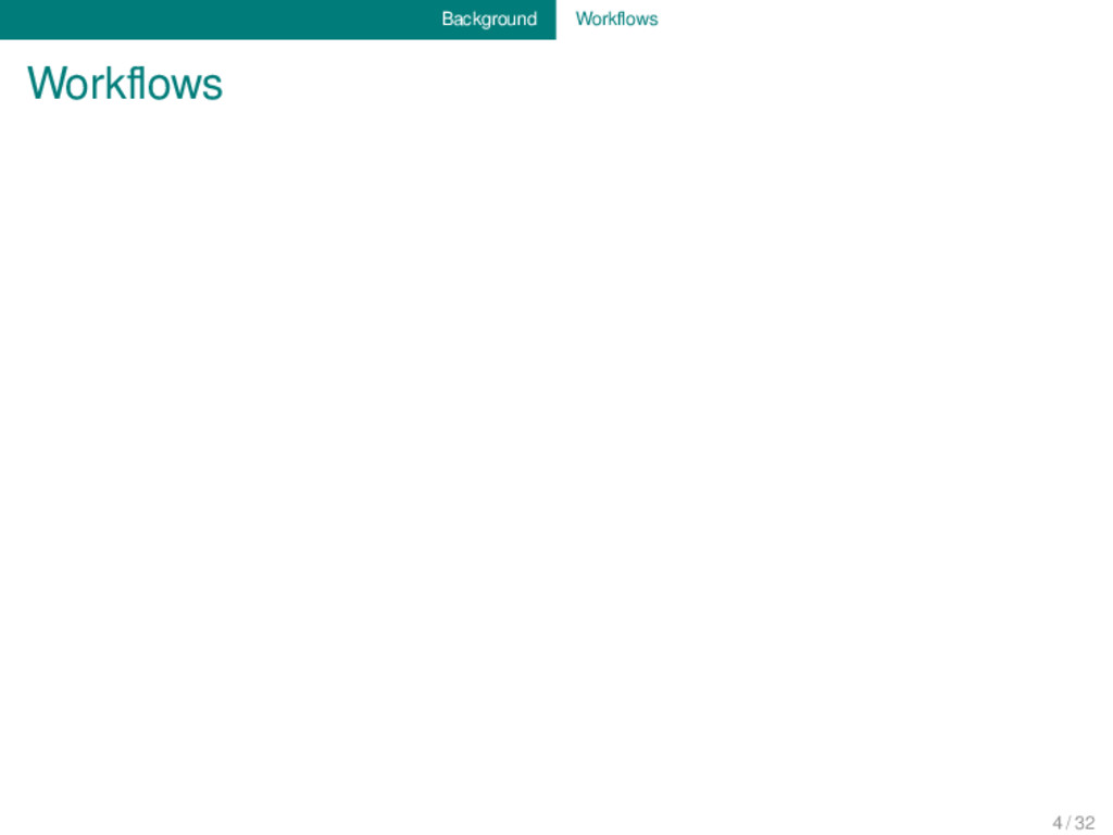Background Workflows Workflows 4 / 32