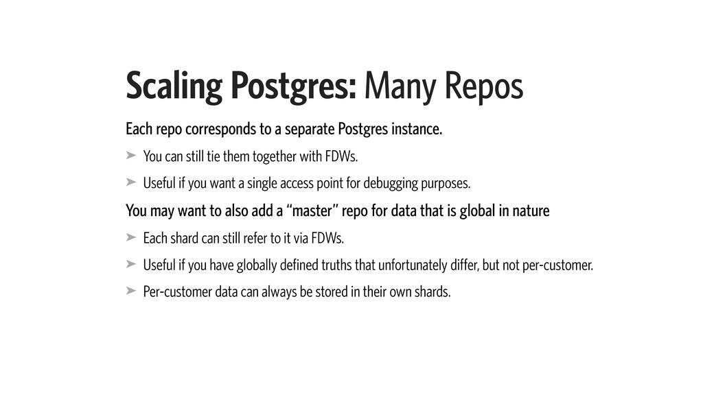 Scaling Postgres: Many Repos Each repo correspo...
