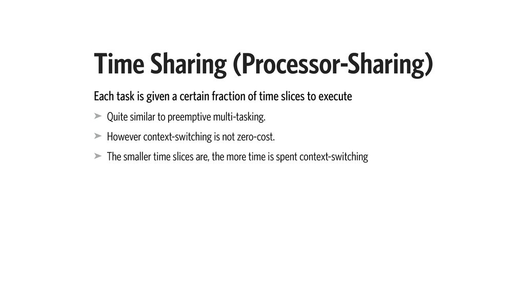 Time Sharing (Processor-Sharing) Each task is g...