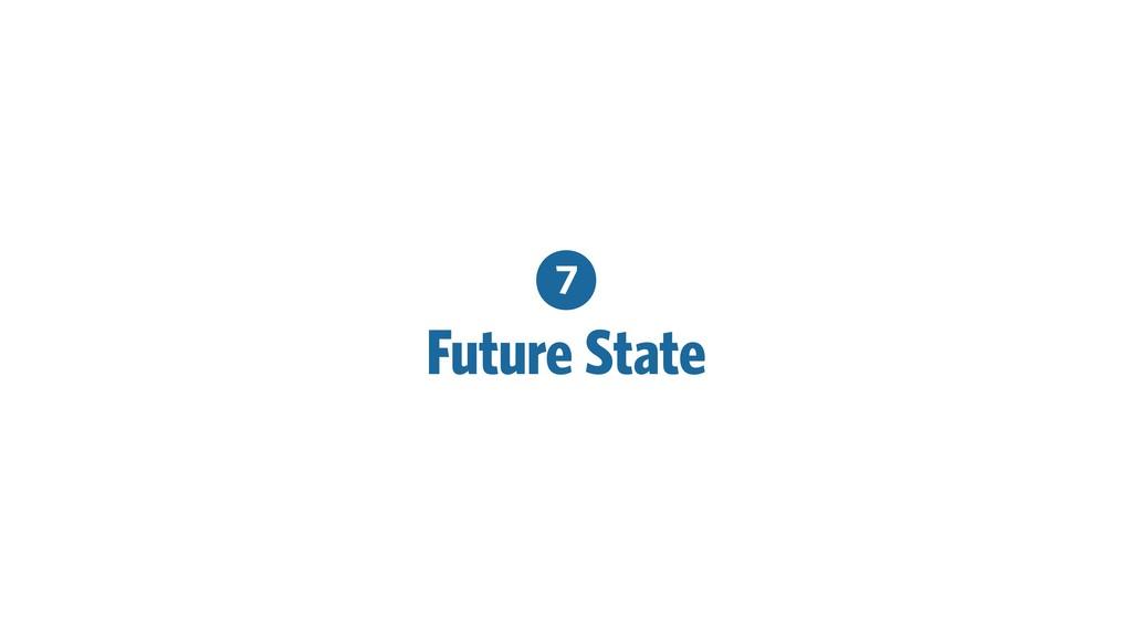 7 Future State