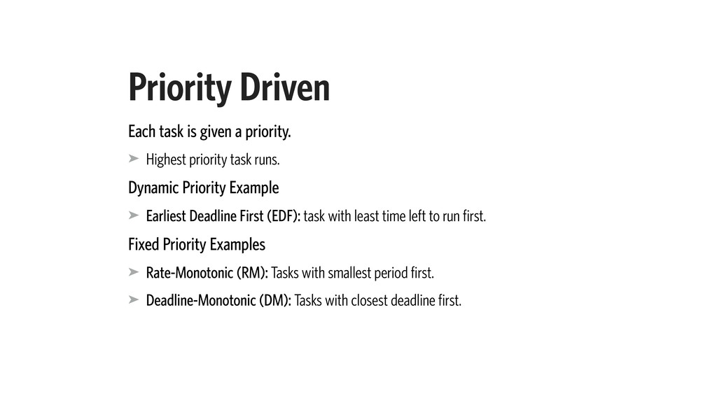 Priority Driven Each task is given a priority. ...
