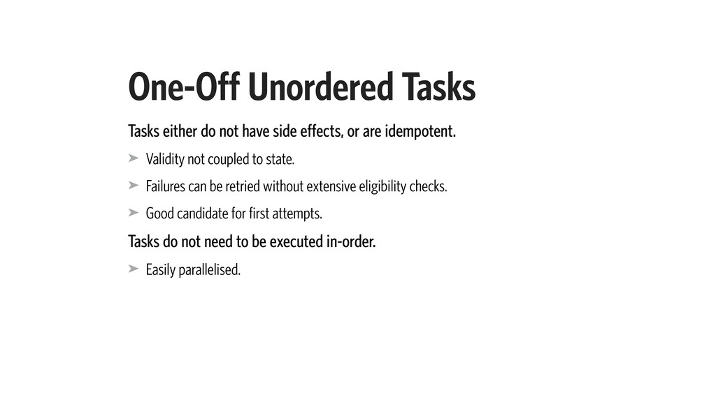 One-Off Unordered Tasks Tasks either do not hav...