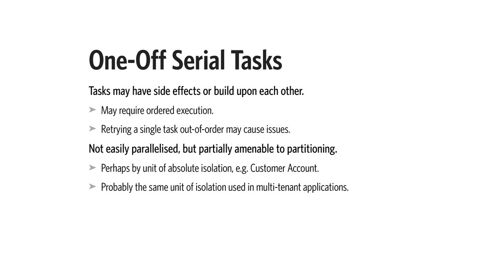One-Off Serial Tasks Tasks may have side effect...