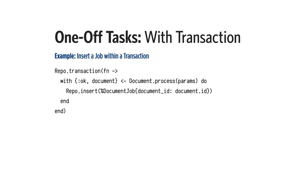 One-Off Tasks: With Transaction Example: Insert...