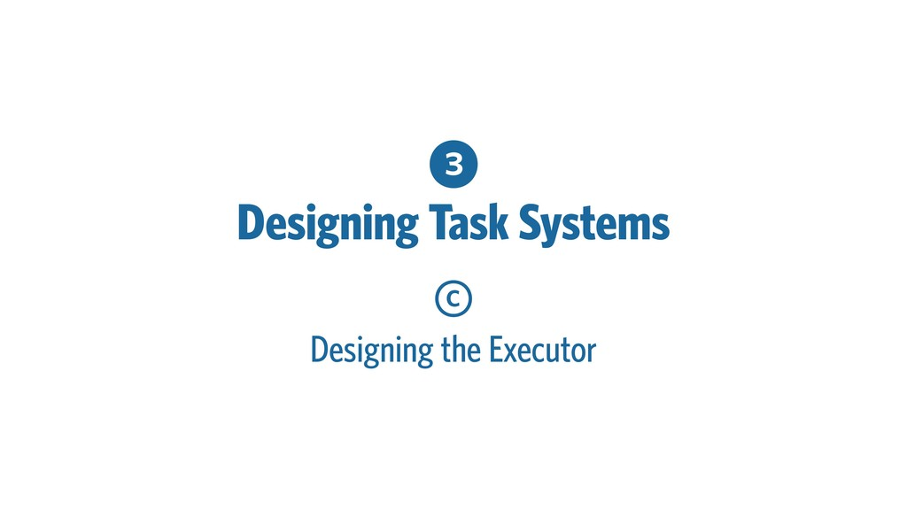 3 Designing Task Systems C Designing the Execut...