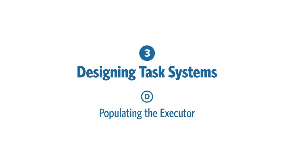 3 Designing Task Systems D Populating the Execu...