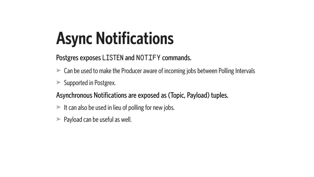 Async Notifications Postgres exposes LISTEN and...