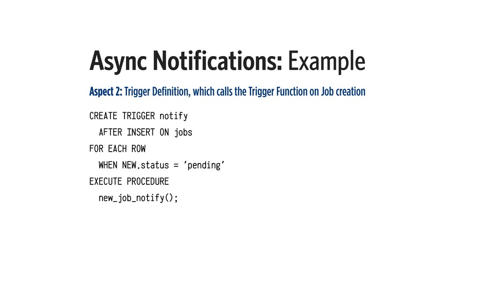 Async Notifications: Example Aspect 2: Trigger ...
