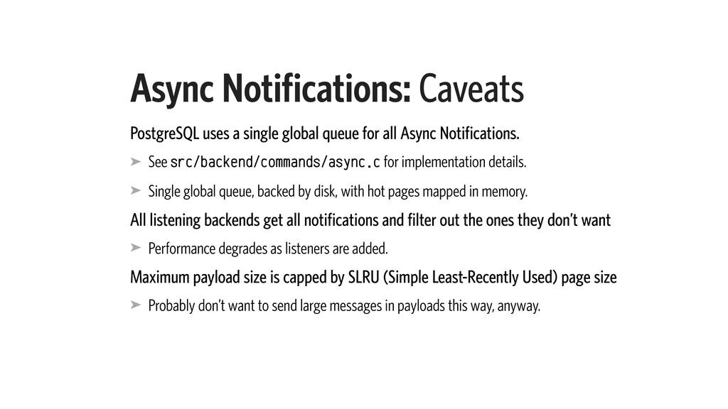 Async Notifications: Caveats PostgreSQL uses a ...