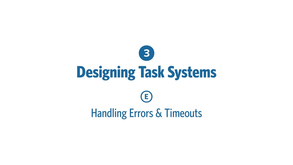 3 Designing Task Systems E Handling Errors & Ti...