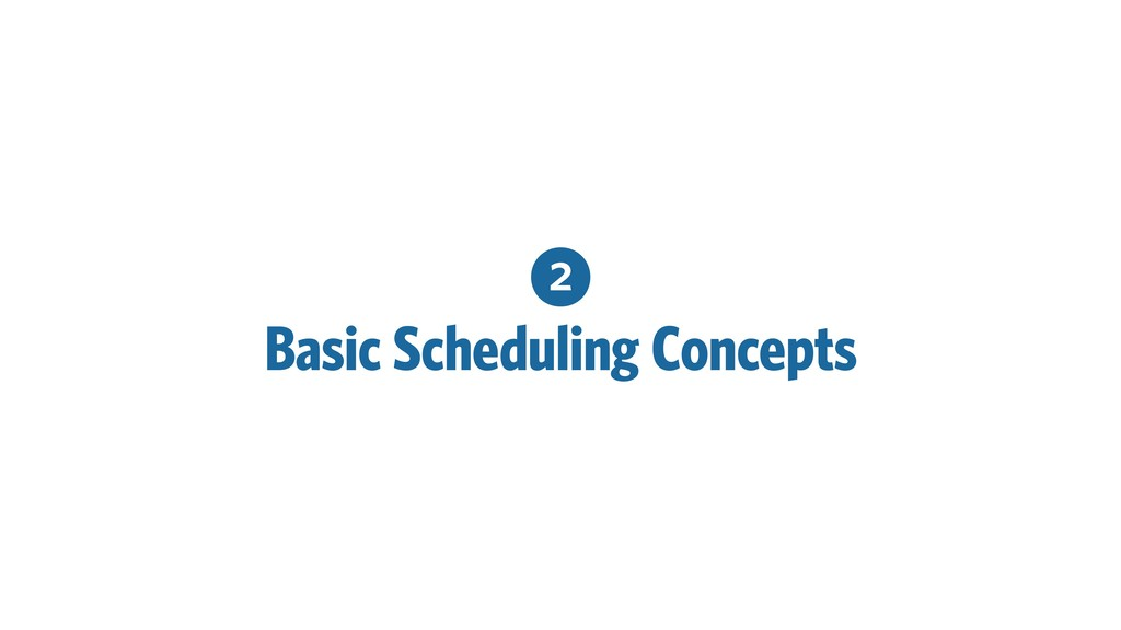 2 Basic Scheduling Concepts