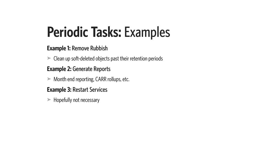 Periodic Tasks: Examples Example 1: Remove Rubb...