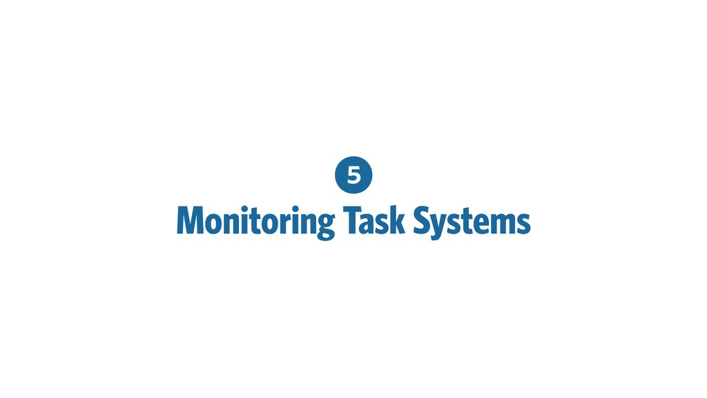 5 Monitoring Task Systems