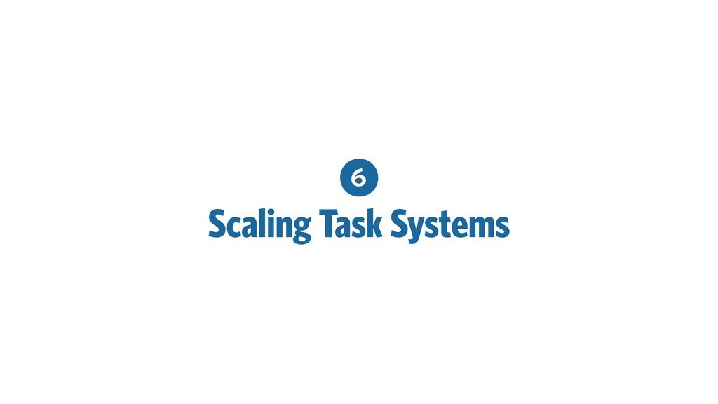 6 Scaling Task Systems
