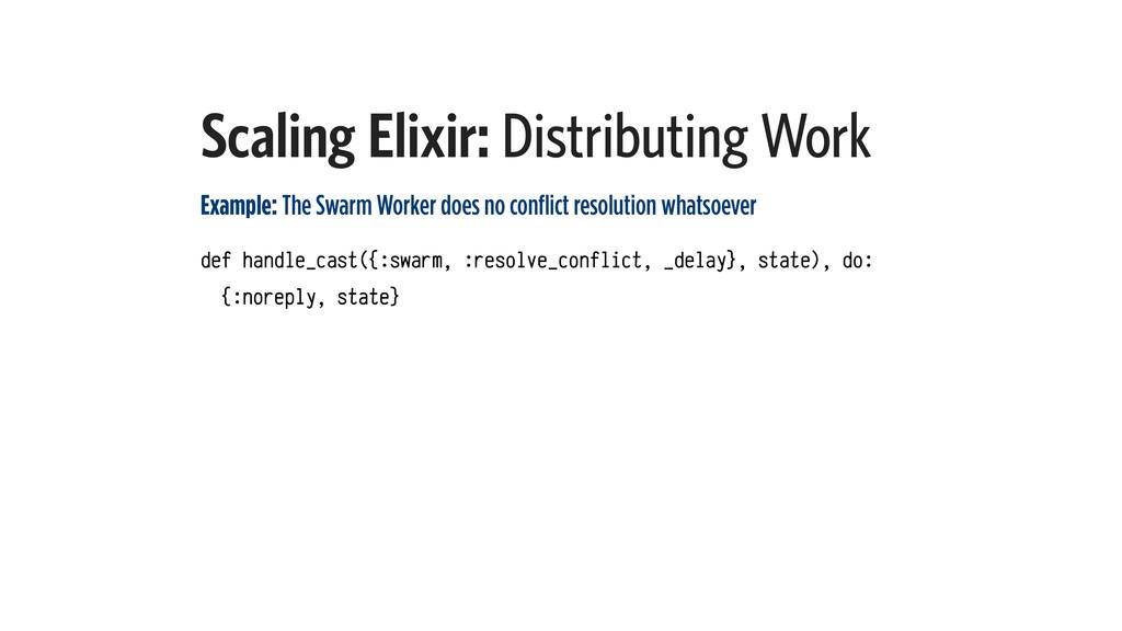 Scaling Elixir: Distributing Work Example: The ...