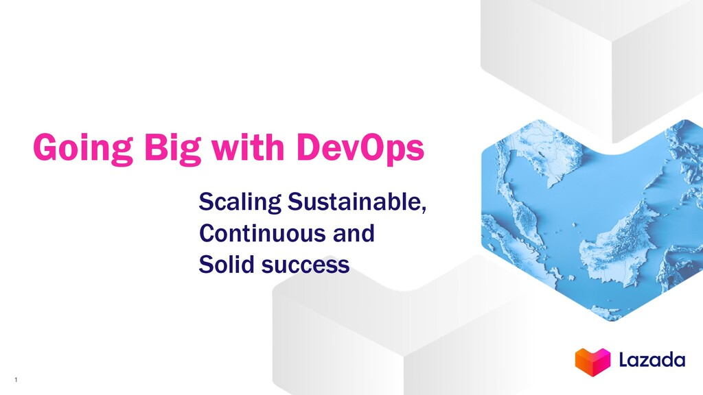 Going Big with DevOps 1 Scaling Sustainable, Co...