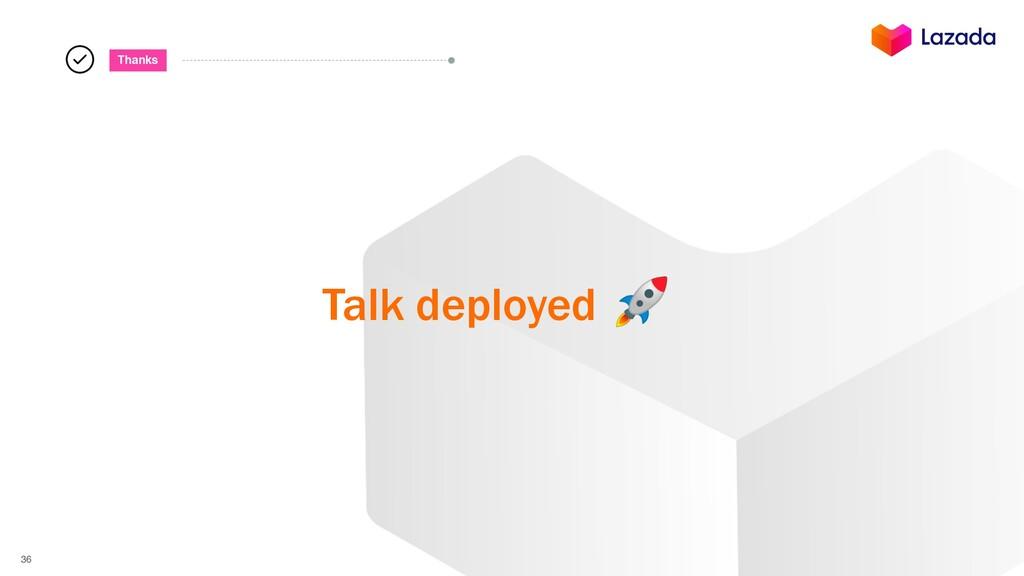 36 Thanks Talk deployed