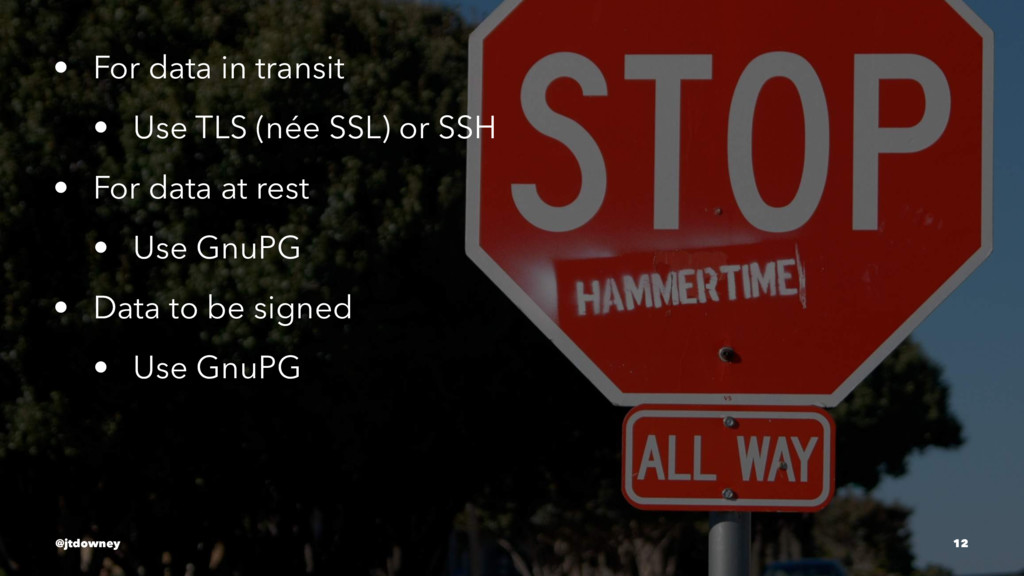 • For data in transit • Use TLS (née SSL) or SS...