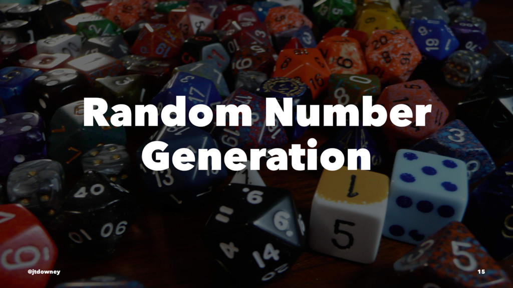 Random Number Generation @jtdowney 15