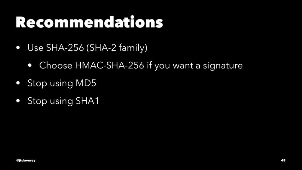 Recommendations • Use SHA-256 (SHA-2 family) • ...
