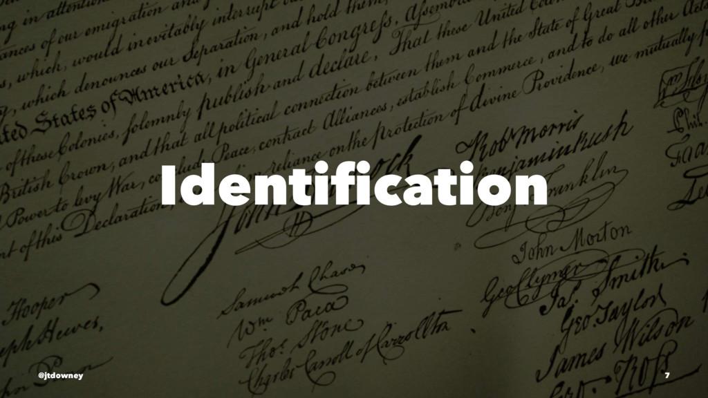 Identification @jtdowney 7