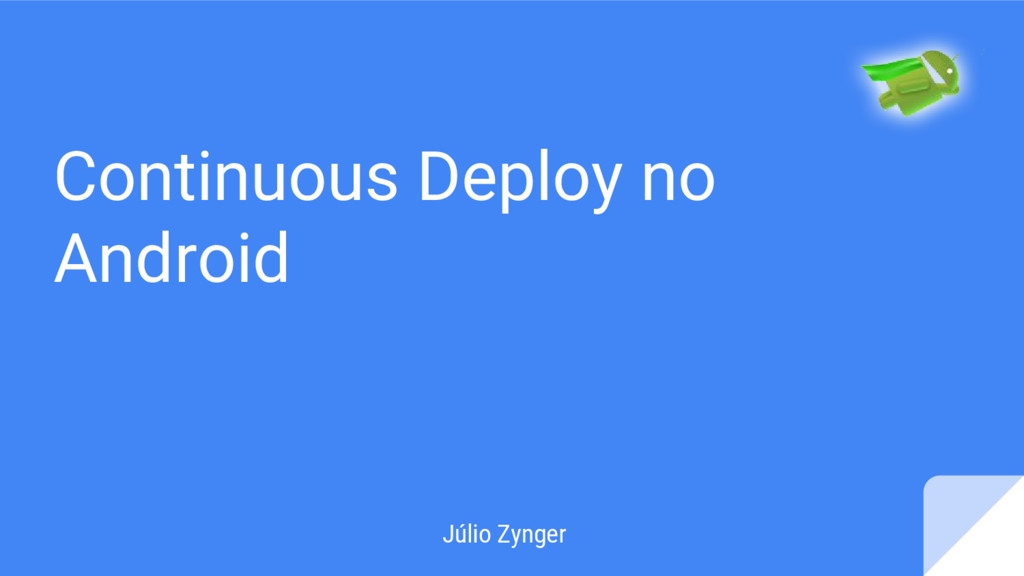 Continuous Deploy no Android Júlio Zynger