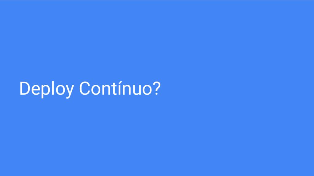 Deploy Contínuo?