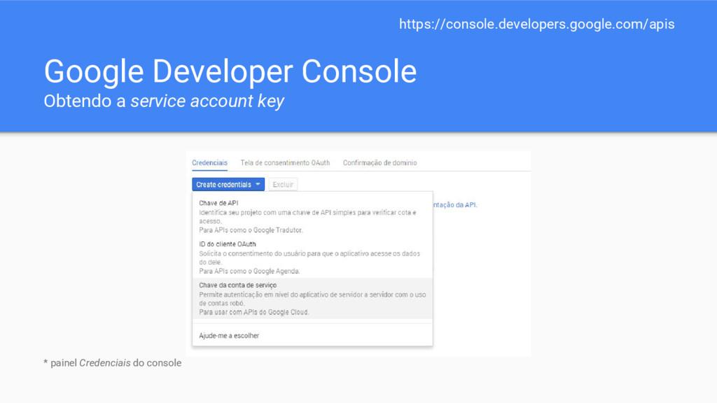 Google Developer Console Obtendo a service acco...