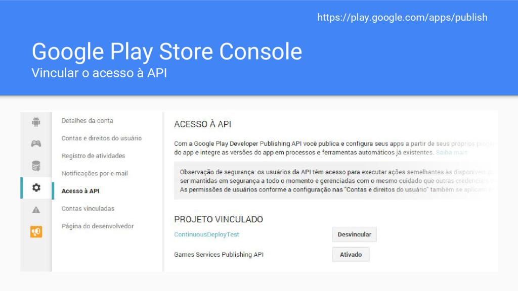 Google Play Store Console Vincular o acesso à A...