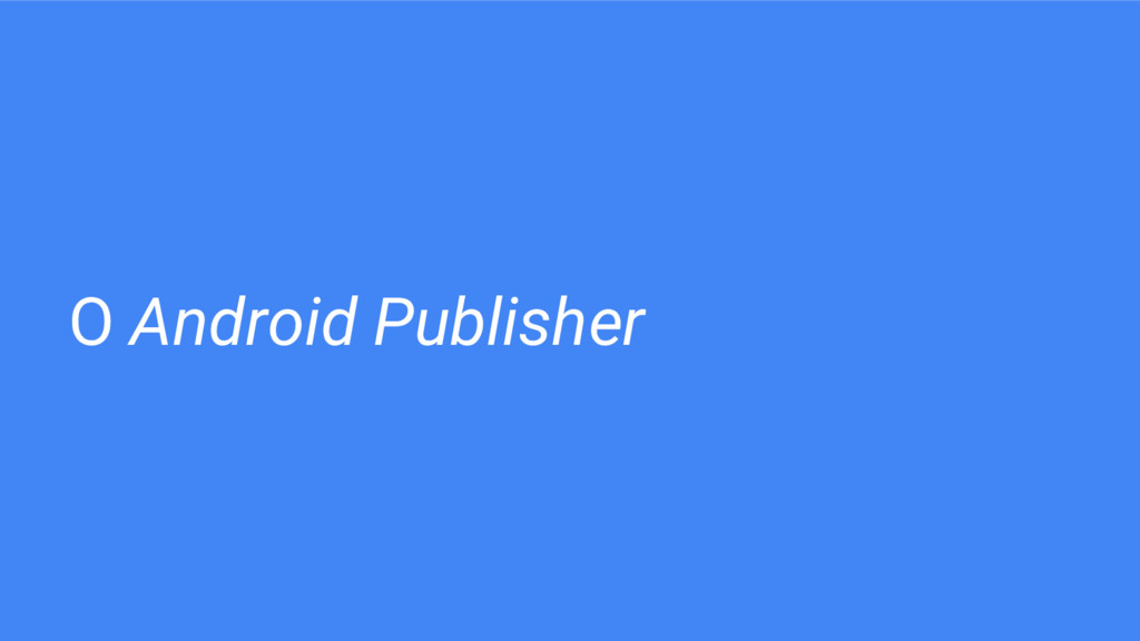 O Android Publisher