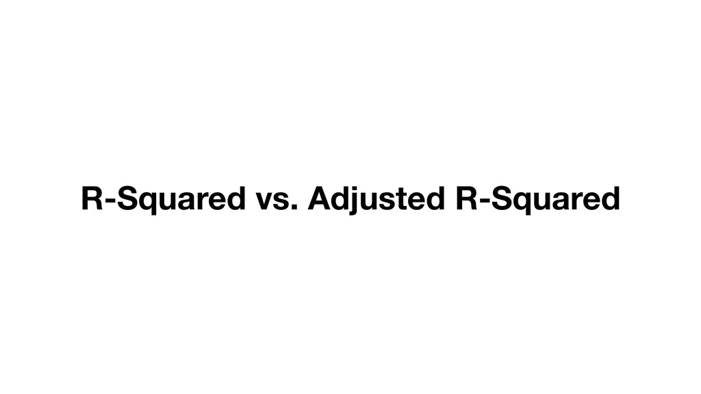 R-Squared vs. Adjusted R-Squared
