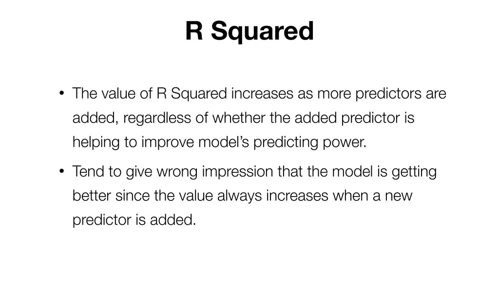 R Squared • The value of R Squared increases as...