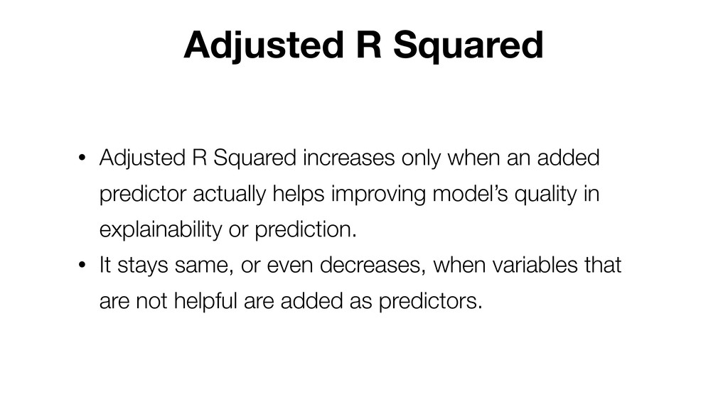 Adjusted R Squared • Adjusted R Squared increas...
