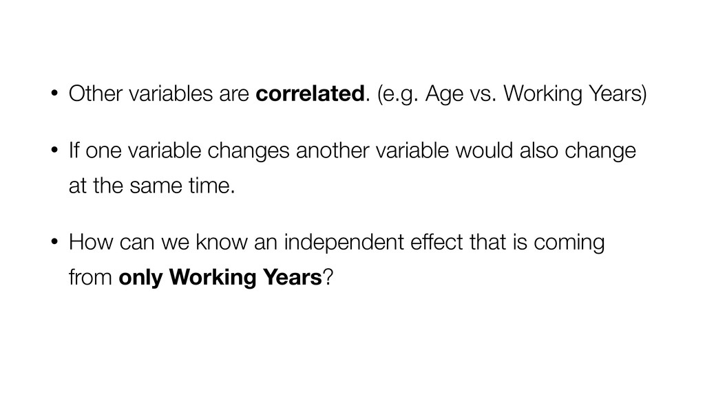 • Other variables are correlated. (e.g. Age vs....