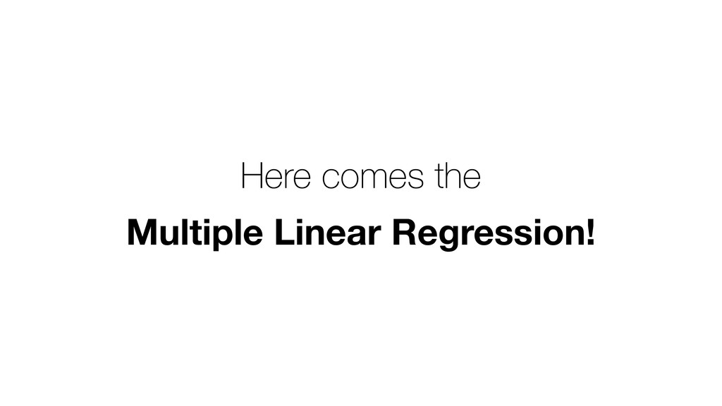 Here comes the Multiple Linear Regression!