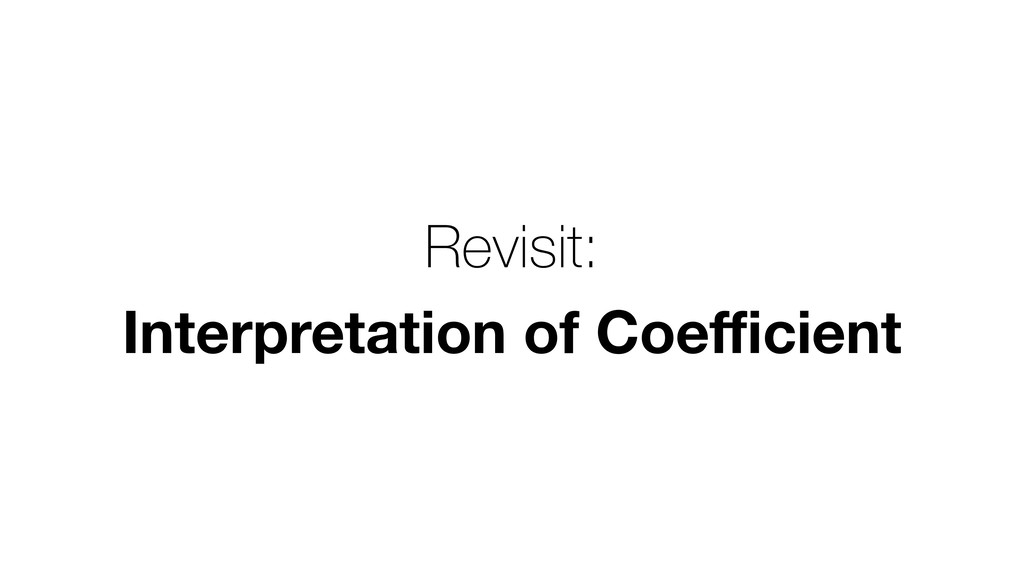 Revisit: Interpretation of Coefficient