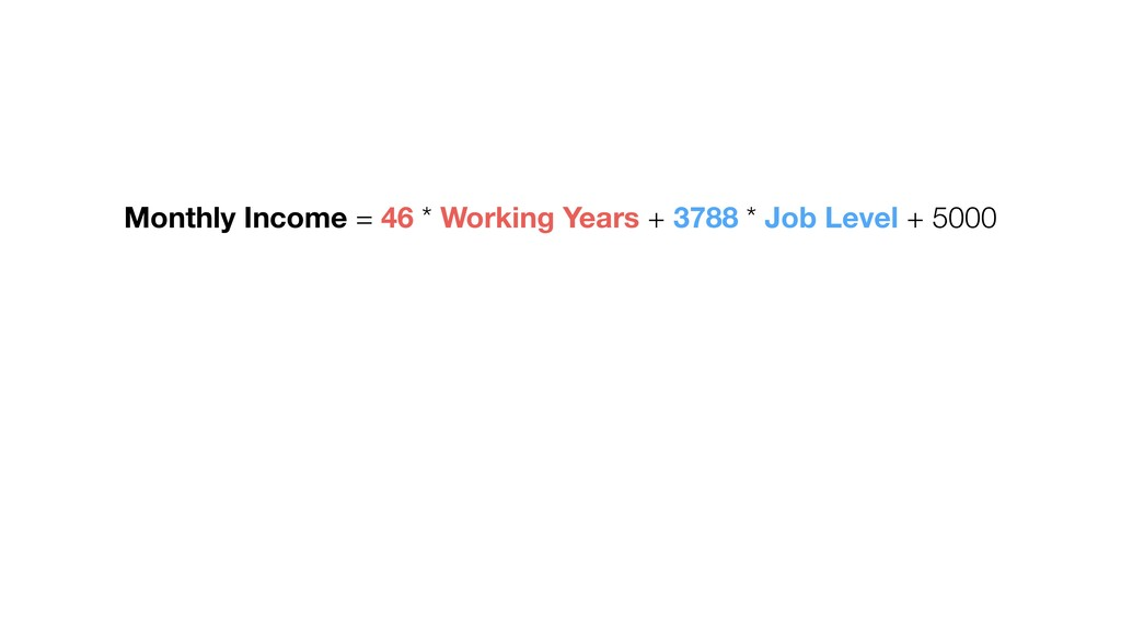Monthly Income = 46 * Working Years + 3788 * Jo...