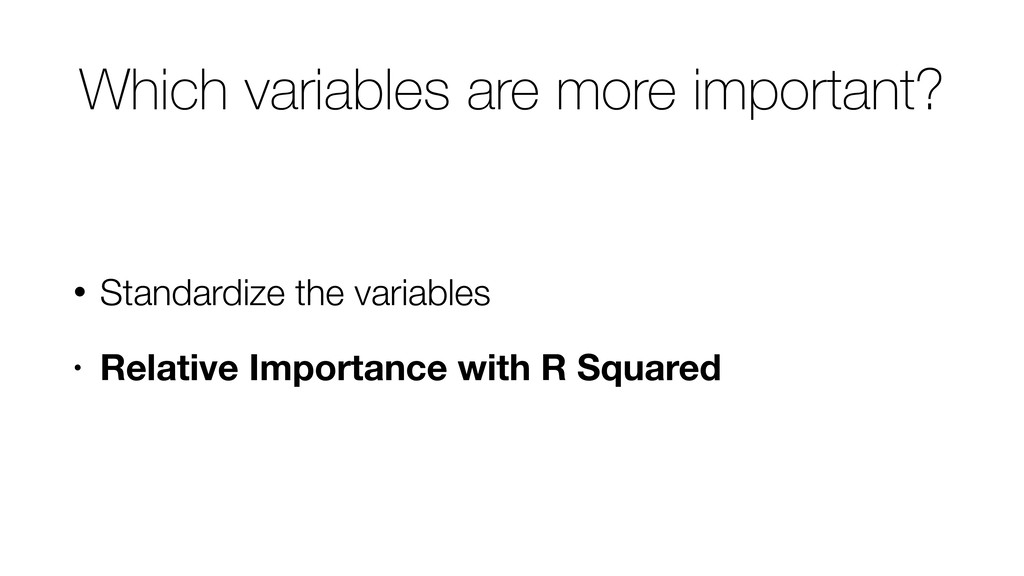 Which variables are more important? • Standardi...