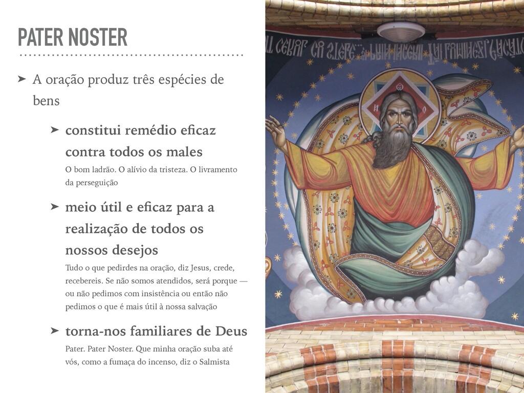 PATER NOSTER ➤ A oração produz três espécies de...