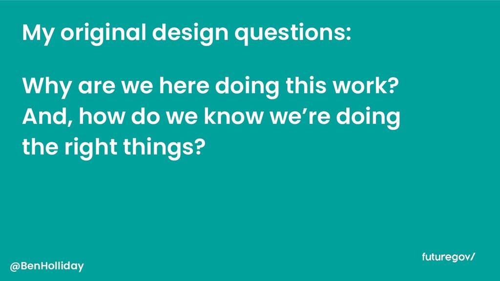 My original design questions: Why are we here d...
